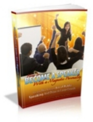 Product picture How To Become a Speaker With a Magnetic Personality