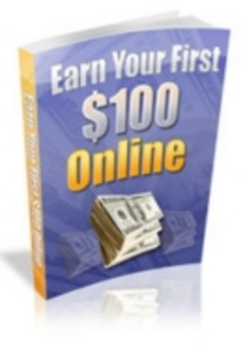 Product picture Earn Your First $100 Online Ebook
